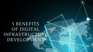 Read more about the article 5 Benefits of Digital Infrastructure Development