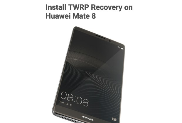 install TWRP Recovery on Huawei Mate 8