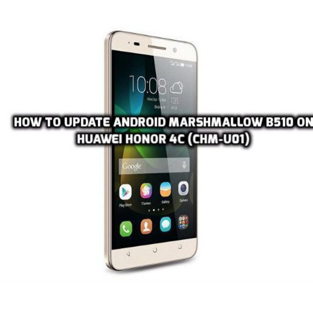 Update Android Marshmallow B510 on Huawei Honor 4C