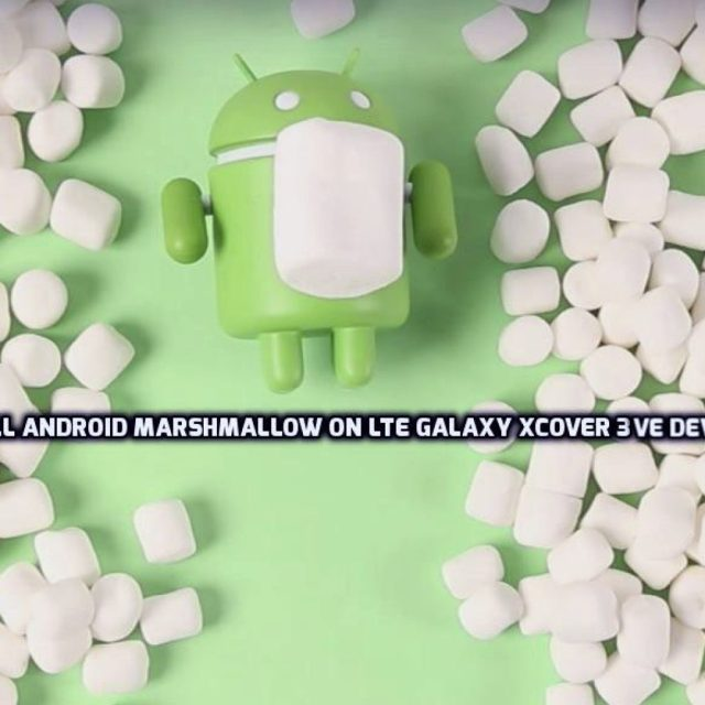 install Android Marshmallow on LTE Galaxy Xcover 3 VE Devices