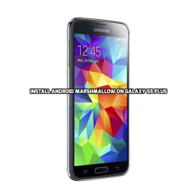 Install Android Marshmallow on Galaxy S5 Plus