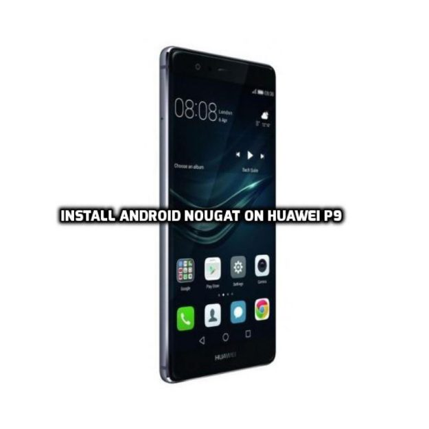 Install Android Nougat On Huawei P9