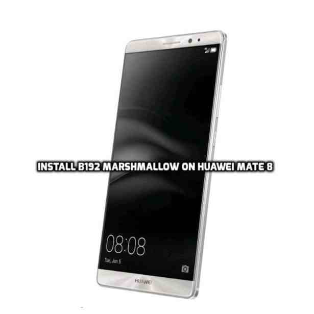 Install B192 Marshmallow on Huawei Mate 8