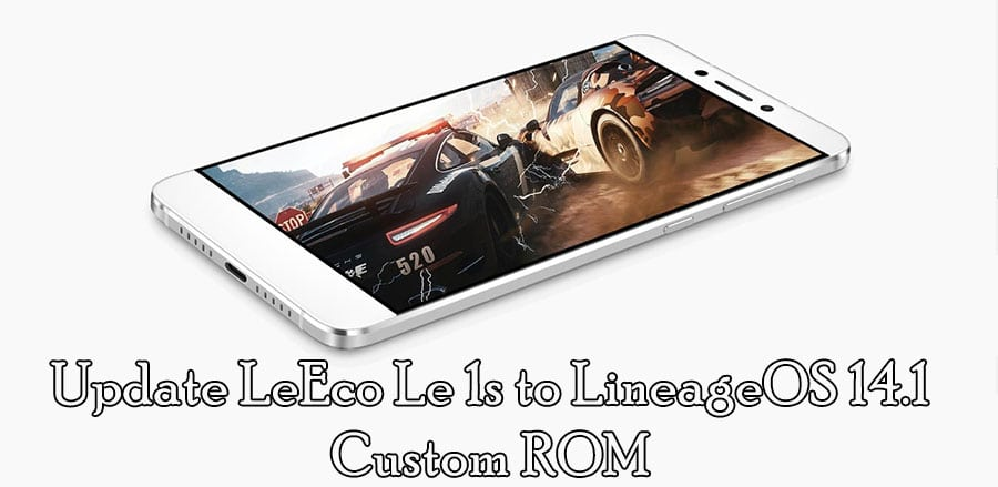 Update LeEco Le 1s to Android Nougat 7.1.1 via Lineage 14.1 OS