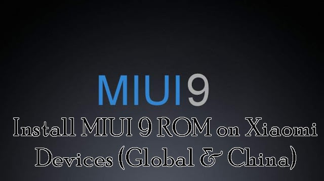 Install MIUI 9 ROM on Xiaomi Devices (Global & China) [How To]