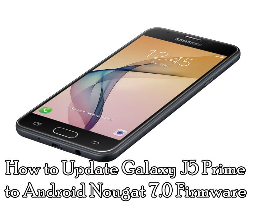 How to Update Galaxy J5 Prime to Nougat 7.0 Firmware (SM-G750F)