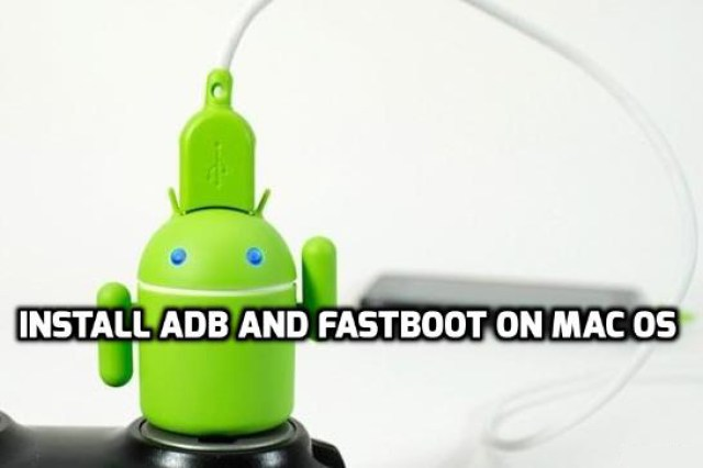 Install ADB and Fastboot on Mac OS (Tutorial) [How to Guide]