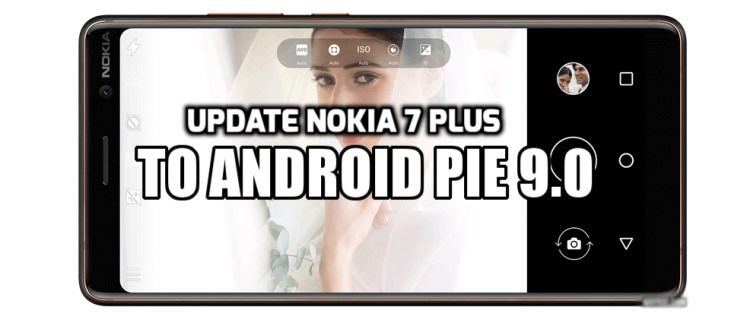 [How to Guide] Update Nokia 7 Plus to Android Pie 9 (Beta 4)