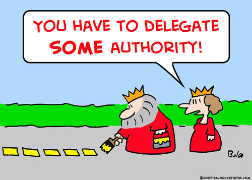 You have to delegate some authority!