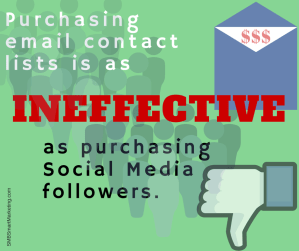 Purchasing email contact lists and followers is ineffective.