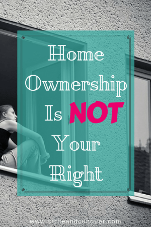 Buying a home is not your right but it can be attainable with hard work.