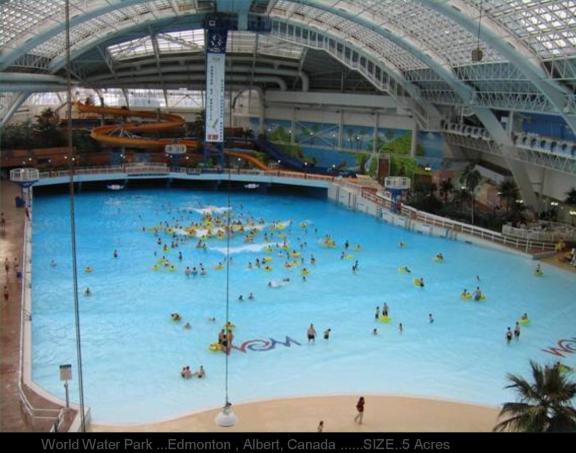 World Water Park ...Edmonton , Albert, Canada ......SIZE..5 Acres
