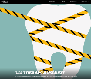 "An article in ""The Atlantic"" says you can't trust your dentist. Is that true?"