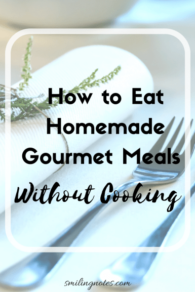How To Eat Homemade Gourmet Meals without Cooking