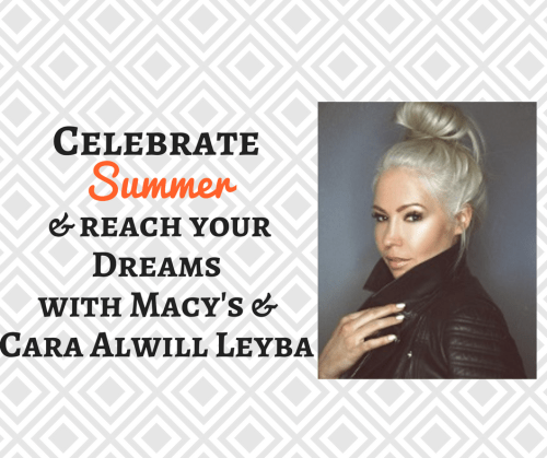 Celebrate summer and reach your dreams with Macy's and Cara Alwill Leyba