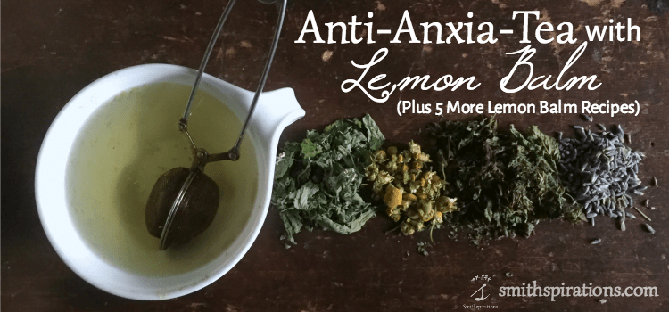 antianxiatea with lemon balm  a better way to thrive