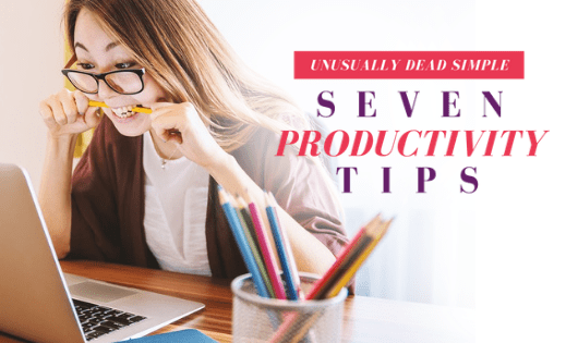 7 Productivity Tips: Unusually Dead Simple