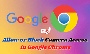 Best Easy Way to Allow or Block Camera Access in Google Chrome