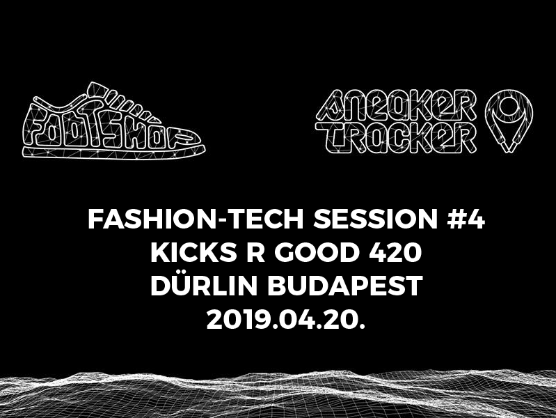 Footshop X Sneakertracker Fashion-Tech Session #4 @ Kicks R Good 420