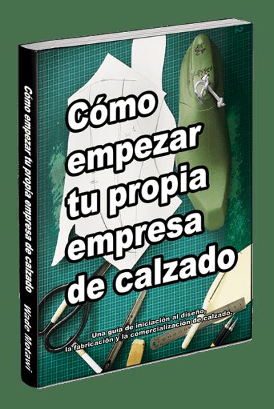 Cómo empezar tu propia empresa de calzado ISBN-10: 0998707082 ISBN-13: 978-0998707082