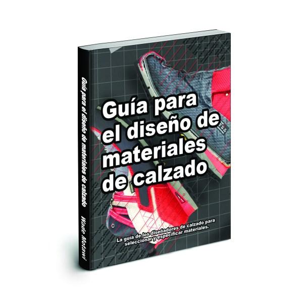 Guía para el diseño de materiales de calzado La guía de los diseñadores de calzado para seleccionar y especificar materiales.