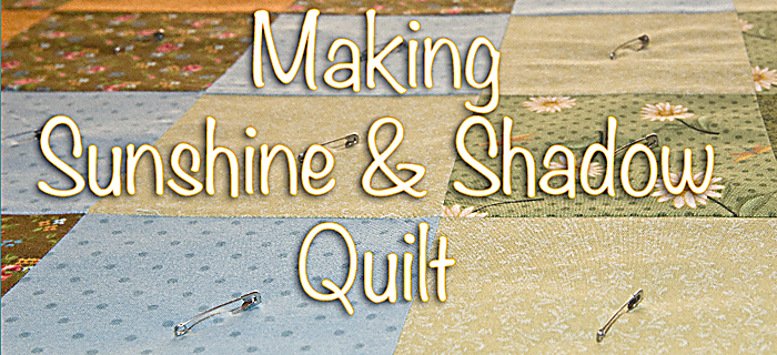 Making Sunshine and Shadow Quilt