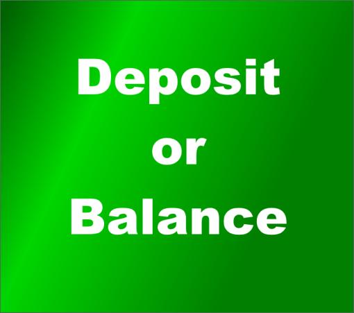 Deposit or Balance