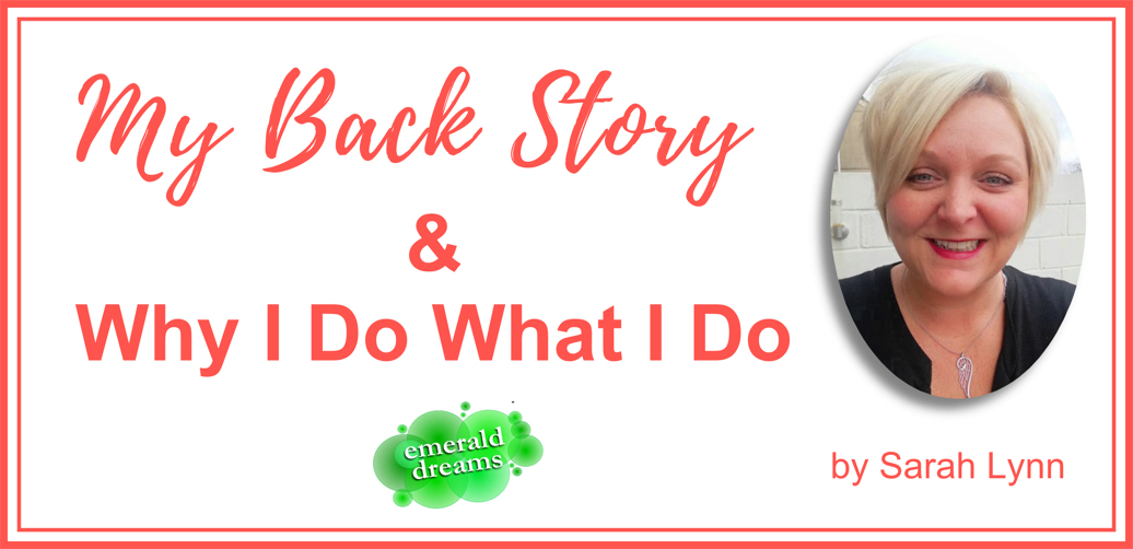 My Back Story & Why I Do What I Do