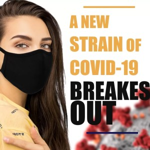 A NEW STRAIN OF COVID-19 BREAKES OUT