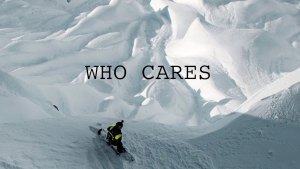 """""""Who Cares"""" Full Movie—Charles Reid, Darcy Sharpe, Jamie Anderson and More"""