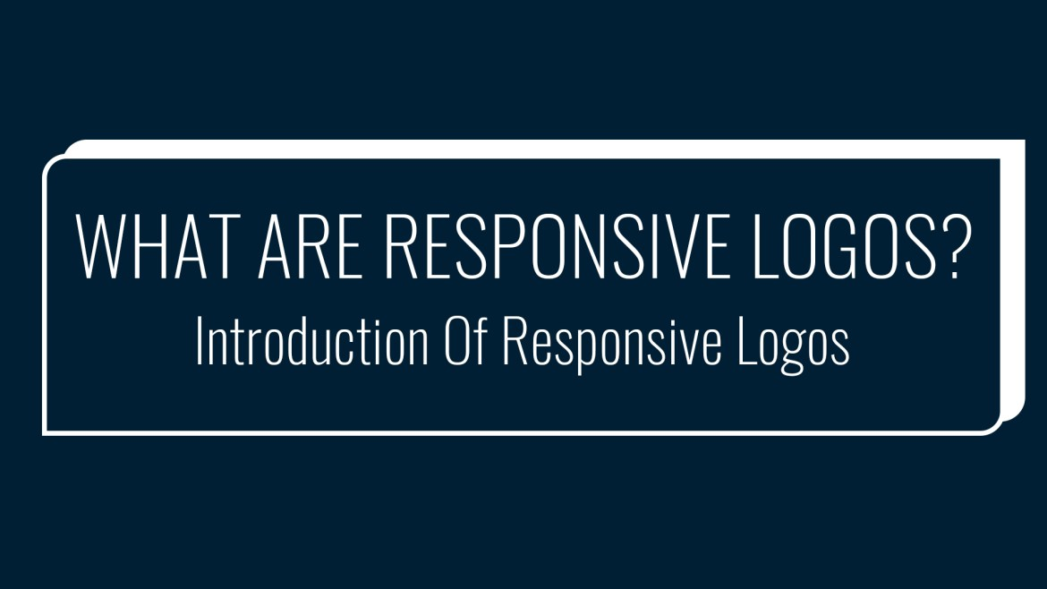 What Are Responsive Logos? Introduction Of Responsive Logos