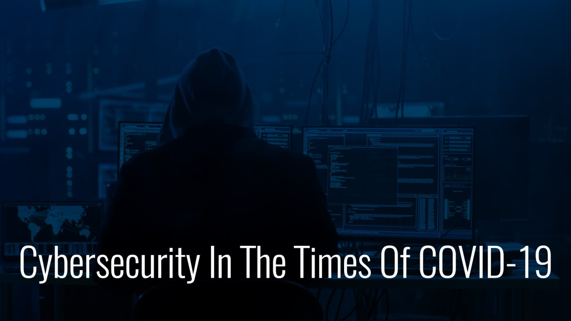 Cybersecurity In The Times Of COVID-19