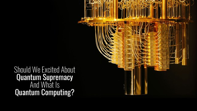 Should We Excited About Quantum Supremacy And What Is Quantum Computing?