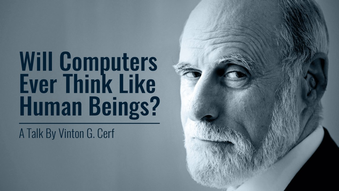 Will Computers Ever Think Like Human Beings? A Talk By Vinton G. Cerf