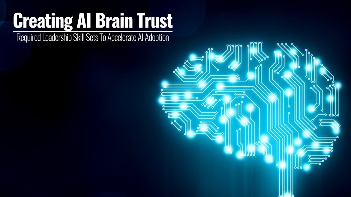 Creating AI Brain Trust | Required Leadership Skill Sets To Accelerate AI Adoption