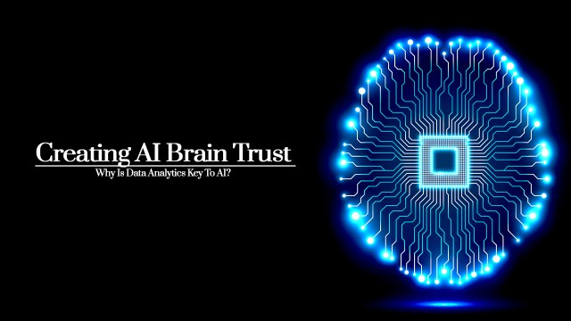 Creating AI Brain Trust   Why Is Data Analytics Key To AI? Part One Of Three