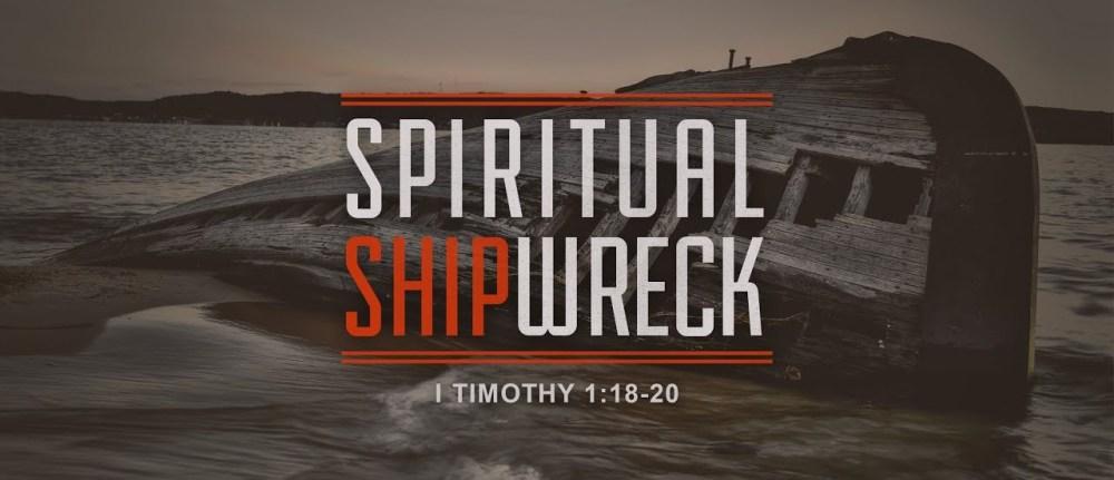 Instruction on Spiritual Shipwreck – 1 Timothy 1:18-20