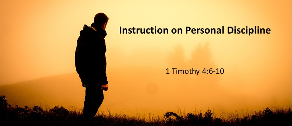 Instruction on Personal Discipline – 1 Timothy 4:6-10