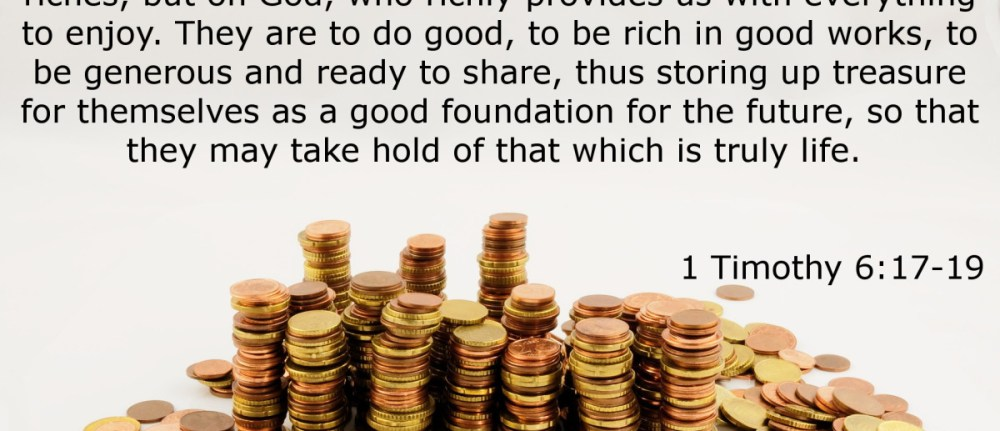 Instruction on the Rich and Poor – 1 Timothy 6:1-2; 17-19