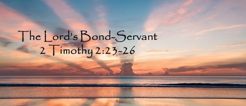 The Lord's Bond-Servant – 2 Timothy 2:23-26