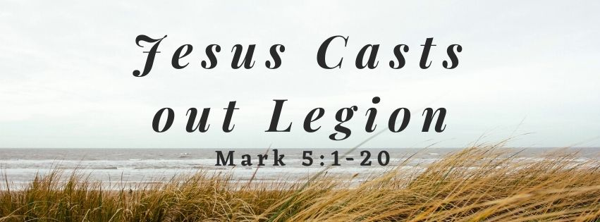 Jesus Casts Out Legion – Mark 5:1-20