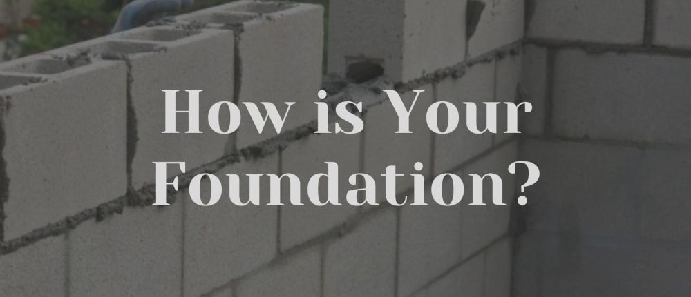 How is Your Foundation?