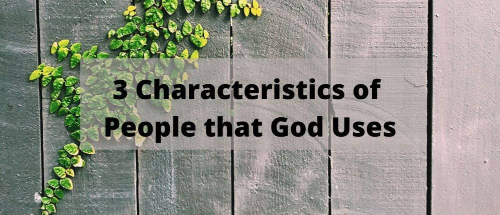 3 Characteristics of People that God Uses