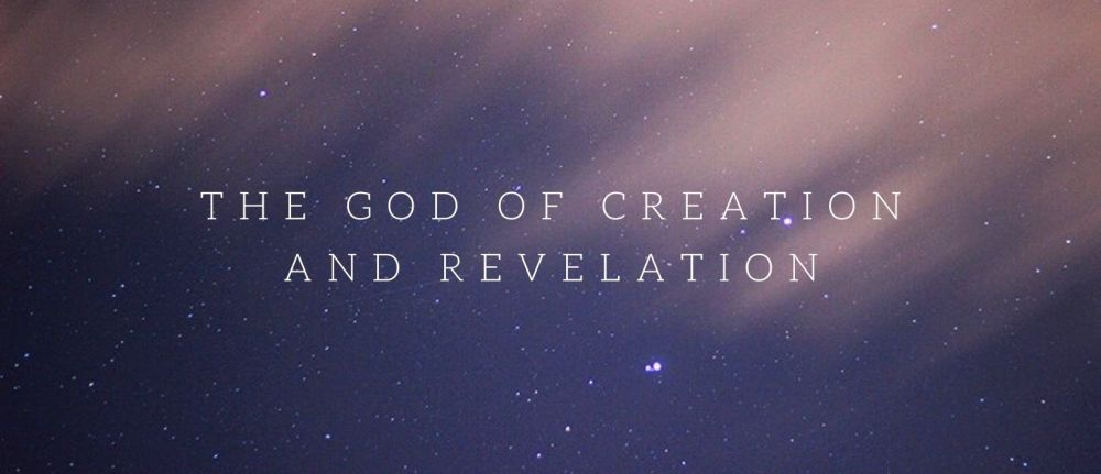 The God of Creation and Revelation