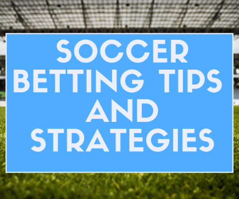 Soccer Betting Tips and Strategies