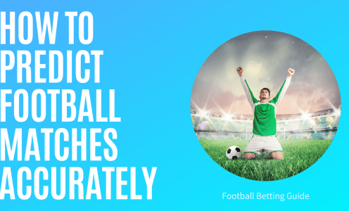 How to Predict Football Matches Accurately [2021 Guide]