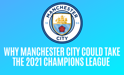 Why Manchester City Could Take the 2021 Champions League