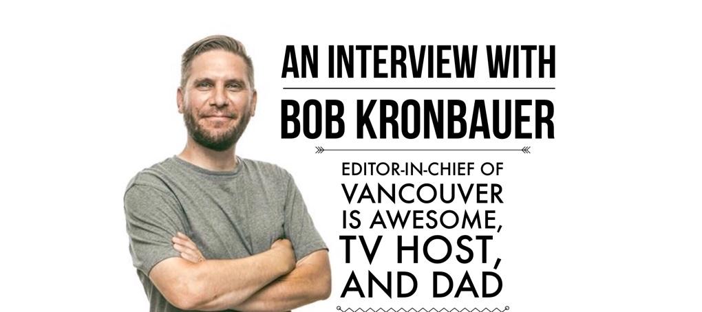 bob kronbauer, vancouver is awesome, dad blog, social dad, socialdad.ca