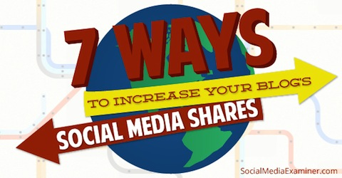 7 ways to increase your blogs social media shares