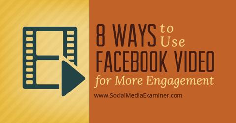 Möglichkeiten, Facebook-Video für Engagement zu verwenden